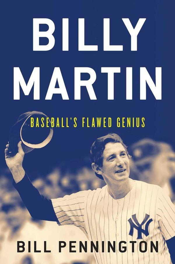 Billy Martin: Baseball's Flawed Genius.