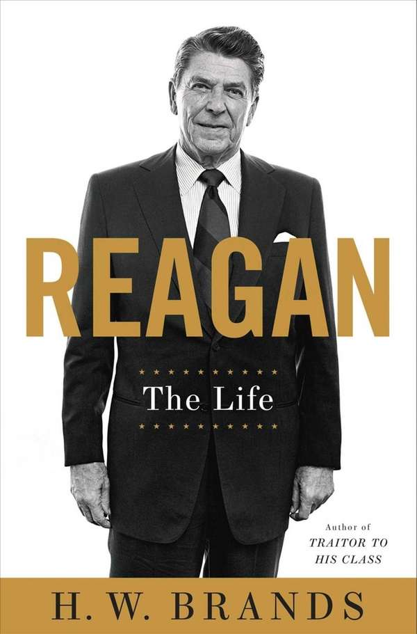 REAGAN: The Life, by H.W. Brands (Doubleday). The