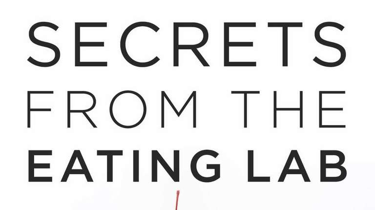SECRETS FROM THE EATING LAB: The Science of