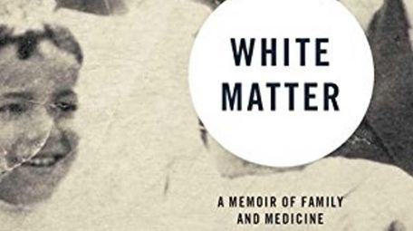 White Matter: A Memoir of Family and Medicine,