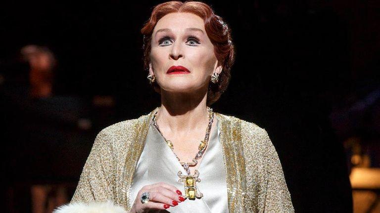 Glenn Close is reprising her Tony Award-winning role