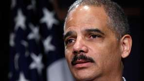 U.S. Attorney General Eric Holder has said about