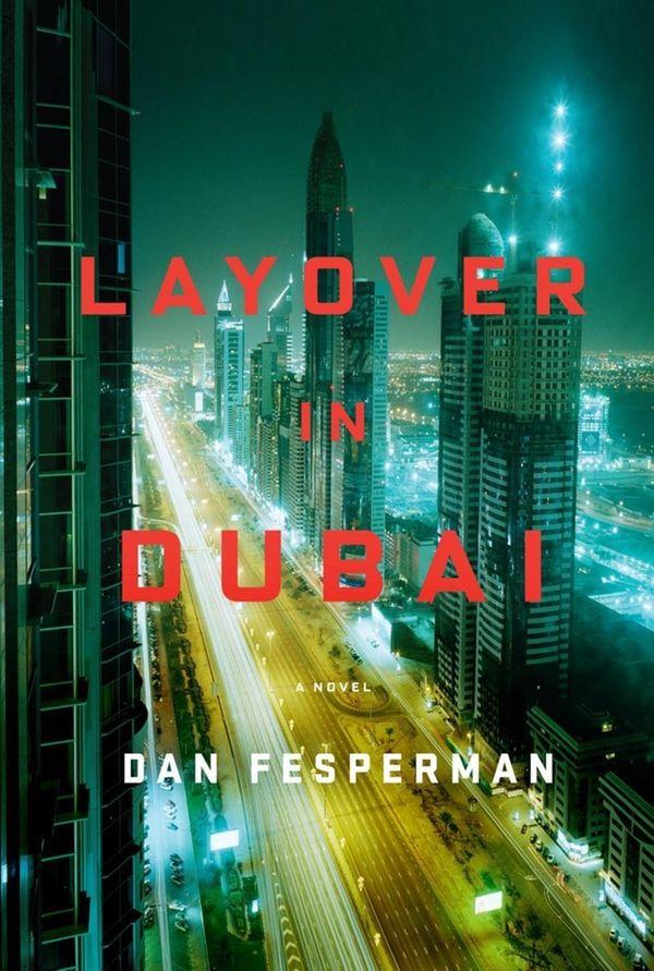 """""""Layover in Dubai,"""" by Dan Fesperman (Knopf, July"""