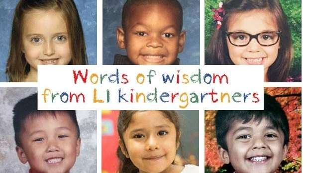 Words of wisdom from LI kindergartners
