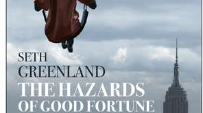 """""""The Hazards of Good Fortune."""" by Seth Greenland."""