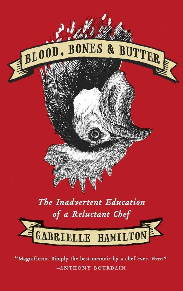 """Blood, Bones, and Butter: The Inadvertent Education of"