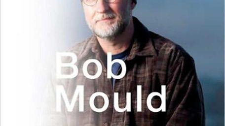 Legendary rocker Bob Mould releases the memoir