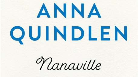"""Anna Quindlen's new book, """"Nanaville,"""" could be a"""