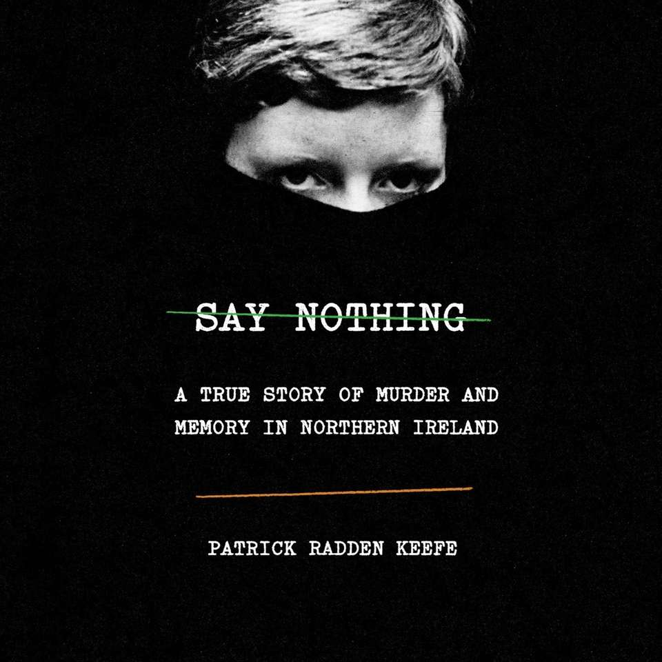 """Say Nothing"" by Patrick Radden Keefe (Random House"