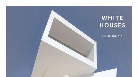 """""""White Houses (Thames & Hudson, $50)"""""""