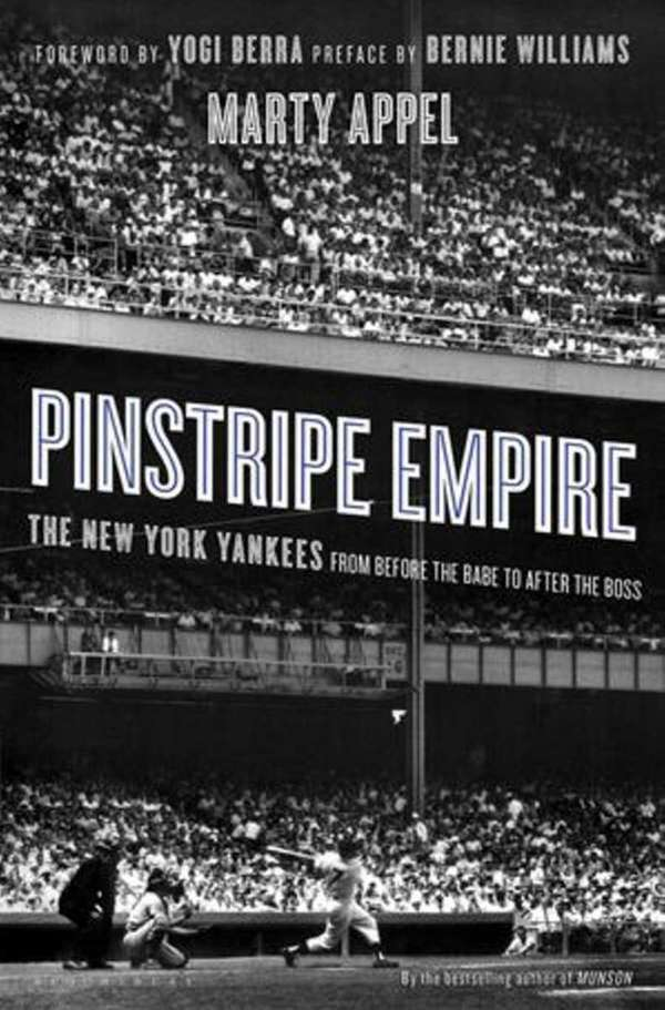 """Pinstripe Empire"" by Marty Appel (Bloomsbury, May 2012)"
