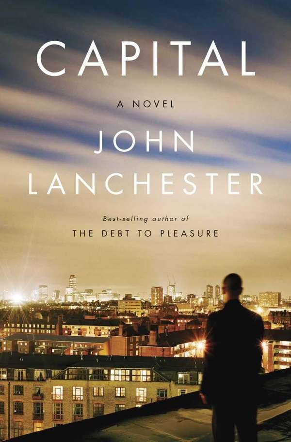 """Capital,"" by John Lanchester (Norton, June 11)"