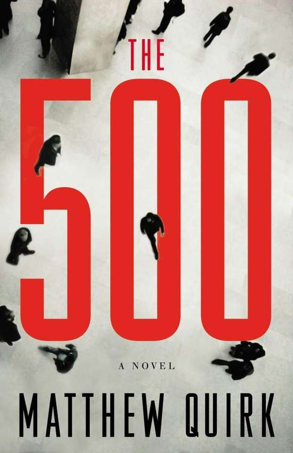 """""""The 500 by Matthew Quirk (Little, Brown; June"""