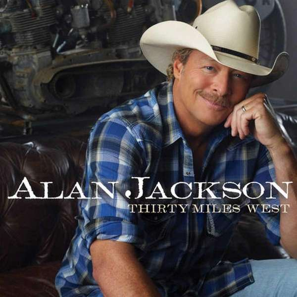 """""""Thirty Miles West"""" by Alan Jackson album cover."""