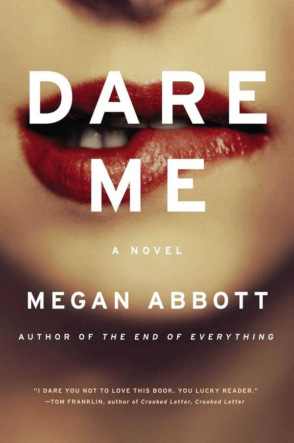 """Dare Me"" by Megan Abbott (Reagan Arthur Books/Little,"