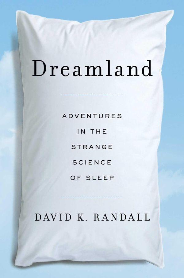 """Dreamland: Adventures in the Strange Science of Sleep"""