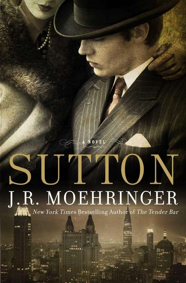 """Sutton"" by J.R. Moehringer (Hyperion, Sept. 2012)"