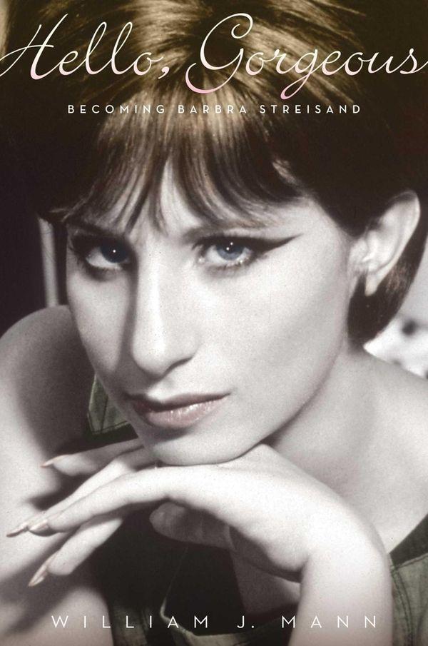 """Hello, Gorgeous: Becoming Barbra Streisand"" by William Mann"