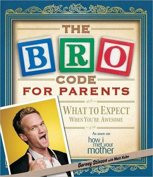 """The Bro Code for Parents,"" by Barney Stinson"