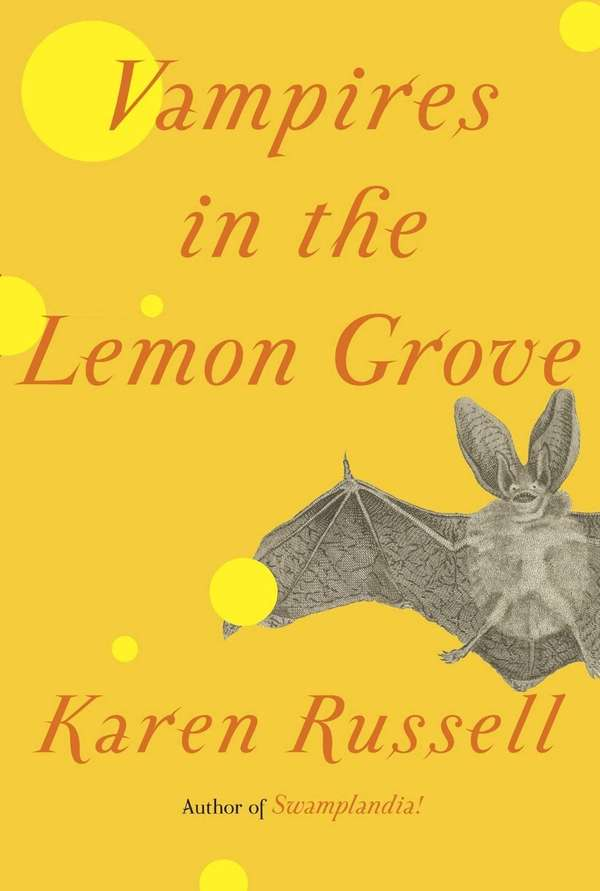 """Vampires in the Lemon Grove"" by Karen Russell"