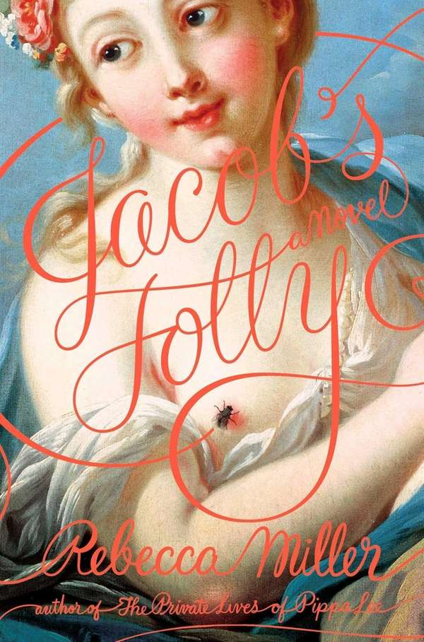 """Jacob's Folly"" by Rebecca Miller (FSG, March 2013)"
