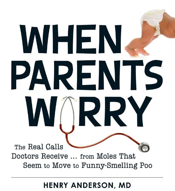 "In ""When Parents Worry,"" pediatrician Henry Anderson discloses"