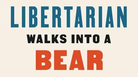 """Matthew Hongoltz-Hetling's """"A Libertarian Walks Into a Bear"""""""