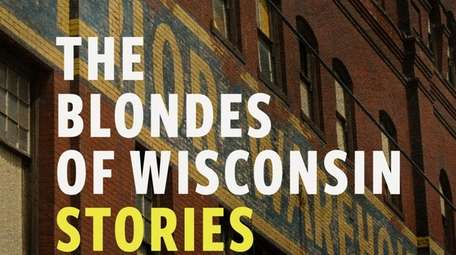 """""""The Blondes of Wisconsin: Stories"""" is a collection"""