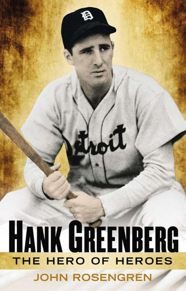 """Hank Greenberg: The Hero of Heroes"" by John"
