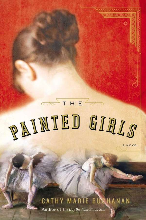 """The Painted Girls"" by Cathy Marie Buchannan (Riverhead,"