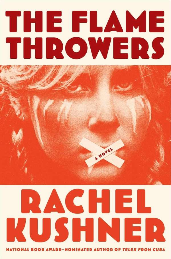 """The Flamethrowers"" by Rachel Kushner (Scribner, April 2013)"