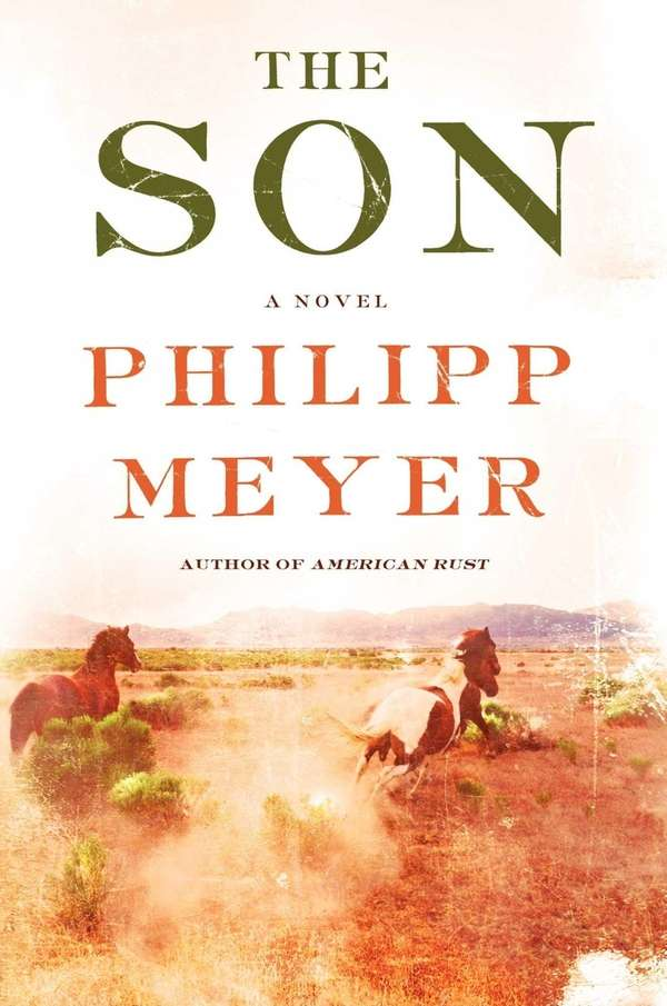 """The Son"" by Philipp Meyer (Ecco, June 2013)."