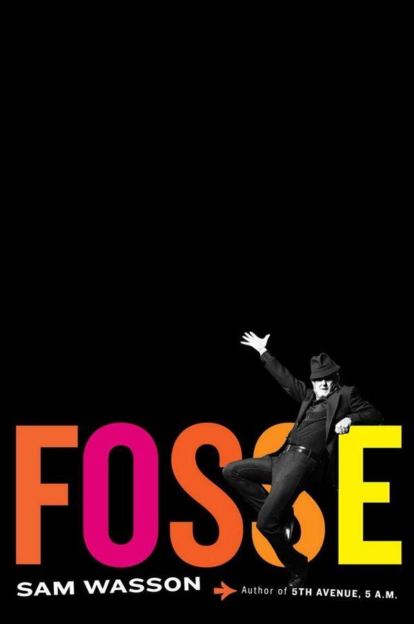 """""""Fosse"""" by Sam Wasson (Houghton Mifflin Harcourt, November"""
