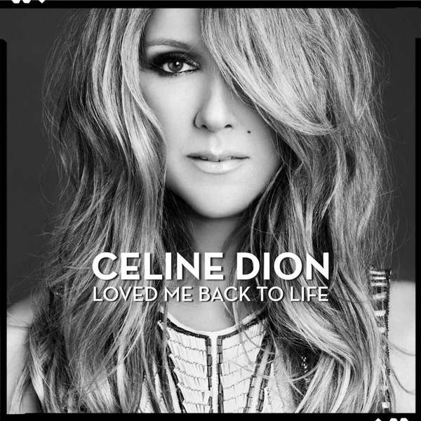 """Loved Me Back to Life"" by Celine Dion."
