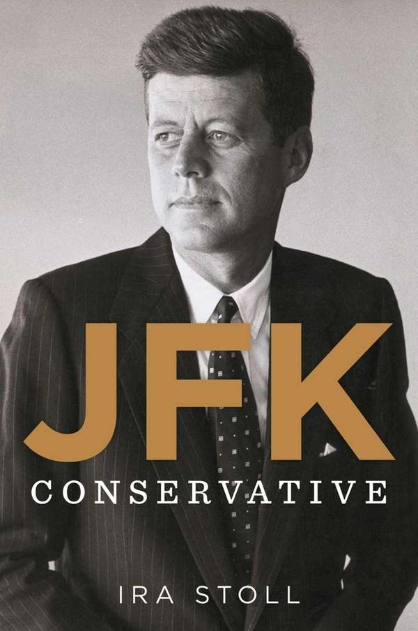 """JFK, Conservative"" by Ira Stoll (Houghton Mifflin Harcourt,"