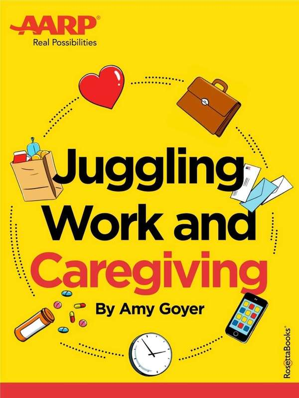 """Juggling Work and Caregiving,"" written by AARP's Amy"