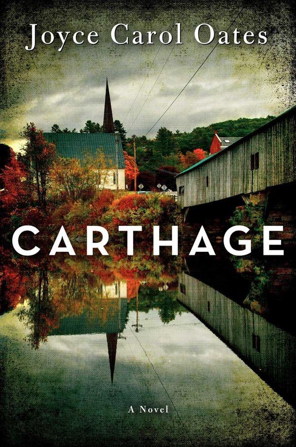 """Carthage"" by Joyce Carol Oates (Ecco, January 2014)"