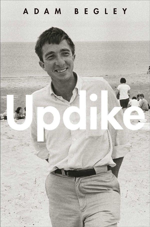 """Updike"" by Adam Begley (Harper, April 2014)."