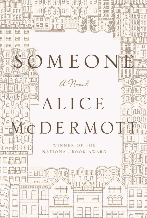 """Someone"" by Alice McDermott (FSG, September 2013)."