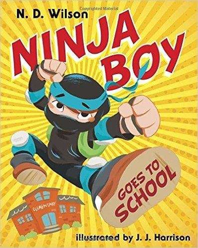 """Ninja Boy Goes to School,"" N.D. Wilson, J.J."