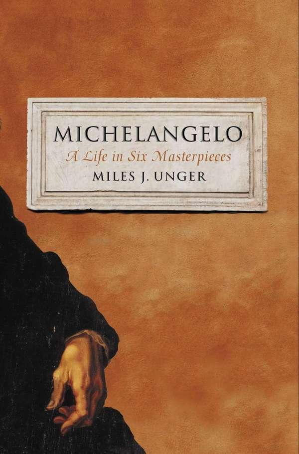 """""""Michelangelo: A Life in Six Masterpieces"""" by Miles"""