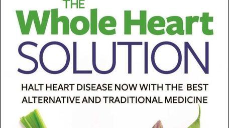 The Whole Heart Solution: Halt Heart Disease Now