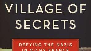"""""""Village of Secrets: Defying the Nazis in Vichy"""