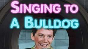 "The cover of ""Singing to a Bulldog: From"